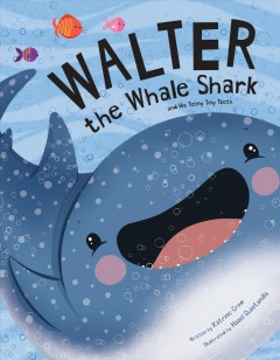 Walter the Whale Shark : And His Teeny Tiny Teeth