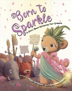 Born to Sparkle : A Story About Achieving Your Dreams
