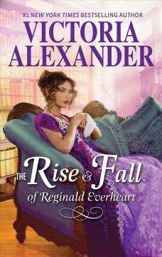 The rise and fall of reginald everheart Victoria Alexander.