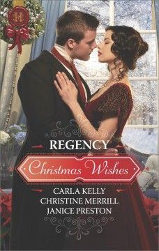 Regency Christmas wishes Carla Kelly, Christine Merrill, Janice Preston.