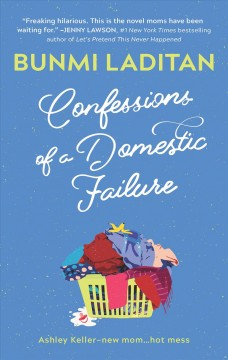 Confessions of a Domestic Failure : a Humorous Book About a not so Perfect Mom Laditan, Bunmi.