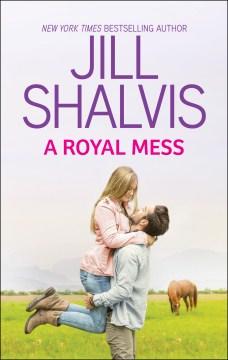 A royal mess Jill Shalvis.