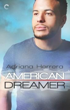 American dreamer Dreamers Series, Book 1 / Adriana Herrera