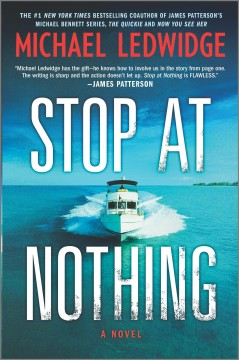 Stop at nothing : a novel Michael Ledwidge.