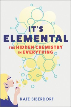 It's elemental the hidden chemistry in everything / Kate Biberdorf