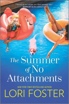 The summer of no attachments A Novel / Lori Foster