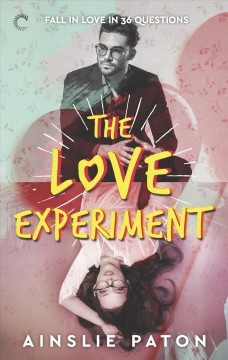 The love experiment : fall in love in 36 questions Ainslie Paton.