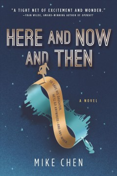 Here and Now and Then : a novel Mike Chen.