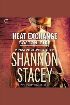Heat exchange [electronic resource] : Boston Fire Series, Book 1 / Shannon Stacey