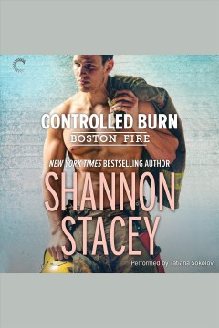 Controlled burn [electronic resource] : Boston Fire Series, Book 2 / Shannon Stacey