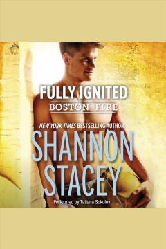 Fully ignited [electronic resource] : Boston Fire Series, Book 3 / Shannon Stacey