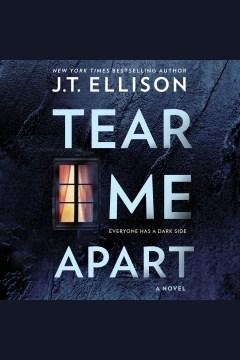 Tear me apart [electronic resource] / J. T. Ellison.