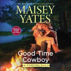 Good Time Cowboy : Gold Valley Series, Book 3 [electronic resource] / Maisey Yates.