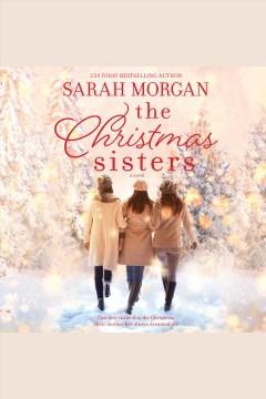 The Christmas sisters [electronic resource] / Sarah Morgan.