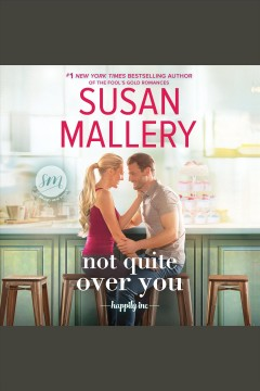 Not quite over you [electronic resource] / Susan Mallery.
