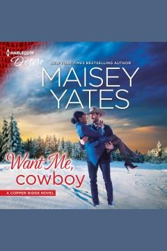 Want me, cowboy [electronic resource] / Maisey Yates.