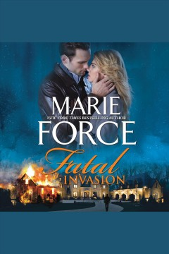Fatal Invasion : Fatal Series, Book 13 [electronic resource] / Marie Force.