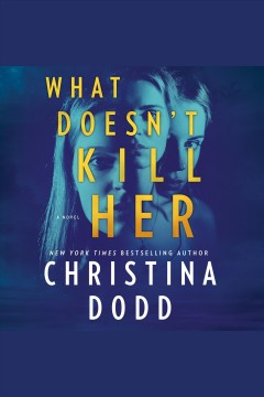 What doesn't kill her [electronic resource].