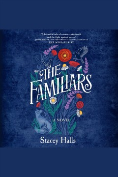 The Familiars [electronic resource] / Stacey Halls.