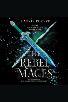 The rebel mages [electronic resource] : Wandfasted\Light Mage (The Black Witch Chronicles) / Laurie Forest