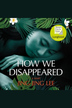 How We Disappeared [electronic resource] / Jing-Jing Lee.