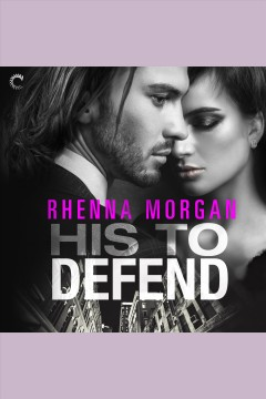 His to defend [electronic resource] / Rhenna Morgan.