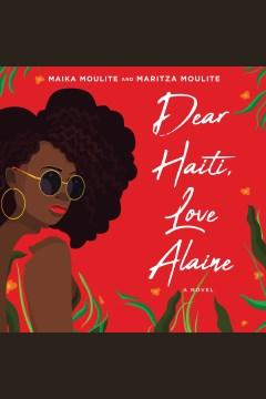 Dear Haiti, love Alaine [electronic resource] / Maika Moulite & Maritza Moulite.