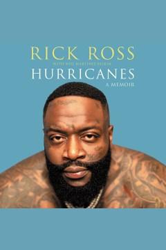Hurricanes : a memoir [electronic resource] / Rick Ross with Neil Martinez-Belkin.