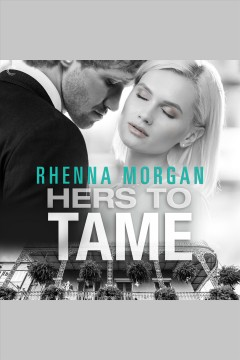 Hers to tame [electronic resource] / Rhenna Morgan.