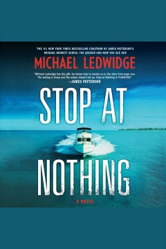 Stop at nothing : a novel [electronic resource] / Michael Ledwidge.