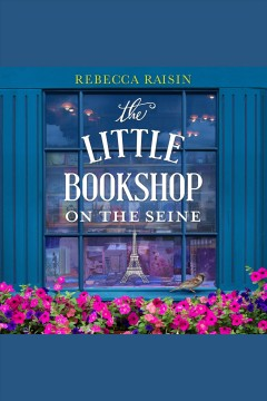 The little bookshop on the Seine [electronic resource] / Rebecca Raisin.