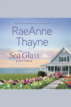 The sea glass cottage [electronic resource] / Raeanne Thayne.