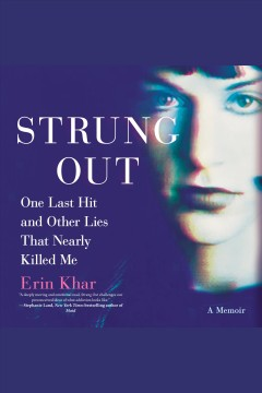 Strung out : one last hit and other lies that nearly killed me [electronic resource] / Erin Khar.