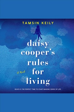 Daisy Cooper's rules for living : a novel [electronic resource] / Tamsin Keily.