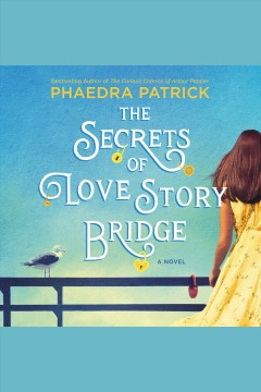 The secrets of love story bridge [electronic resource] / Phaedra Patrick.