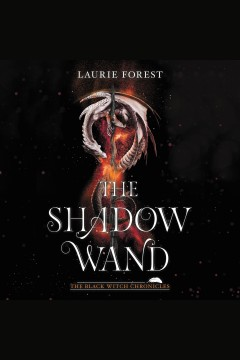 The shadow wand [electronic resource] / Laurie Forest.