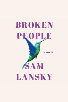 Broken people : a novel [electronic resource] / Sam Lansky.