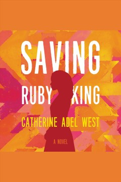 Saving Ruby King [electronic resource] / Catherine Adel West.