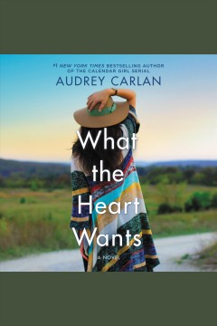 What the heart wants : a novel [electronic resource] / Audrey Carlan.