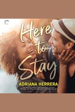 Here to stay [electronic resource] / Adriana Herrera.