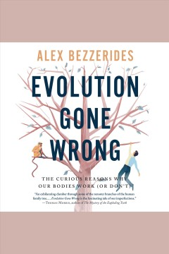 Evolution Gone Wrong : The Curious Reasons Why Our Bodies Work (Or Don't) [electronic resource] / Alex Bezzerides.
