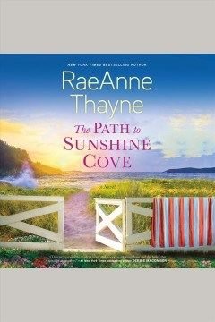 The path to Sunshine Cove [electronic resource] / Raeanne Thayne.