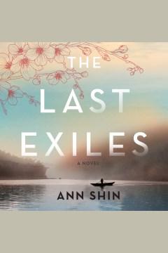 The last exiles : a novel [electronic resource] / Ann Shin.