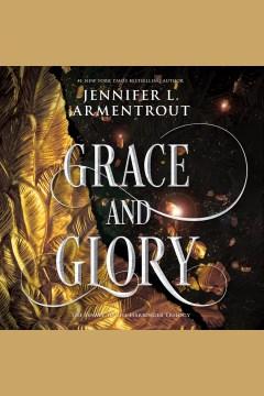 Grace and glory [electronic resource] / Jennifer L. Armentrout.