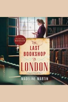 The last bookshop in London : a novel of World War II [electronic resource] / Madeline Martin.