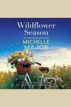 Wildflower season [electronic resource] / Michelle Major.