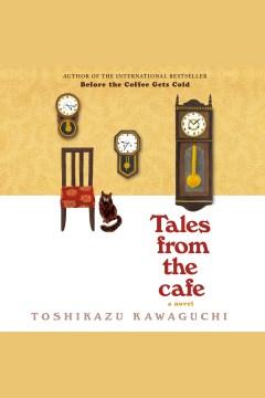 Tales from the cafe [electronic resource] : a novel / Toshikazu Kawaguchi