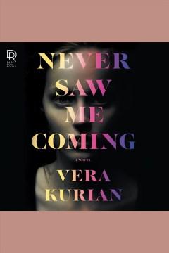 Never saw me coming [electronic resource] / Vera Kurian.