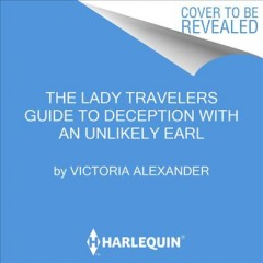Lady travelers guide to deception with an unlikely earl / Victoria Alexander.