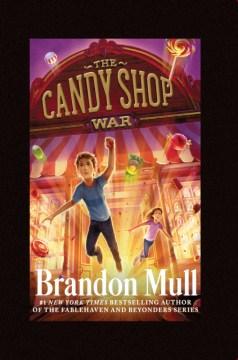 The candy shop war / Brandon Mull.